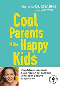Cool parents make happy kids par Charlotte Ducharme