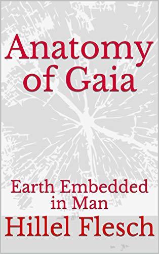 Anatomy of Gaia: Earth Embedded in Man (English Edition)
