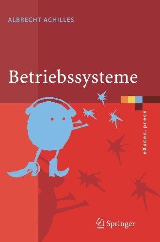 Betriebssysteme: Eine kompakte Einf¨¹hrung mit Linux (eXamen.press) (German Edition) by Achilles, Albrecht (2005) Paperback
