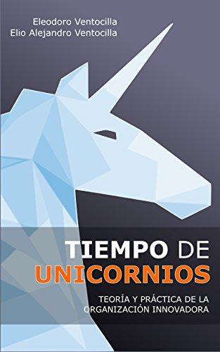 Tiempo de Unicornios: Teoría y Práctica de la Organización Innovadora