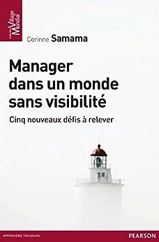 Manager dans un monde sans visibilité: Cinq nouveaux défis à relever (Village Mondial) (French Edition) by [Samama, Corinne]