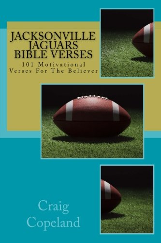 Jacksonville Jaguars Bible Verses: 101 Motivational Verses For The Believer (The Believer series) por Craig Copeland