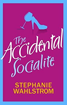 The Accidental Socialite by [Wahlstrom, Stephanie]
