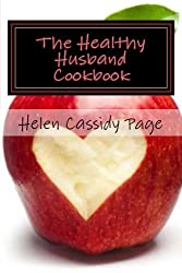 The Healthy Husband Cookbook: Quick and Easy Recipes to Feed The Man You Love Good Food And Good Health (How To Cook Healthy In A Hurry) (Volume 3) by Helen Cassidy Page (2013-02-11)