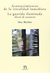 Acontecimientos de la irrealidad inmediata / la guarida iluminada par Max Blecher