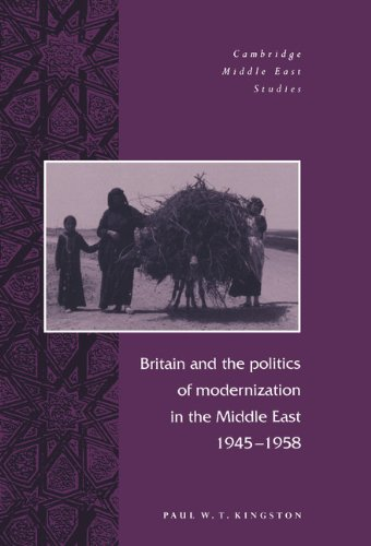 Britain and the Politics of Modernization in the Middle East, 1945 1958 (Cambridge Middle East Studies)