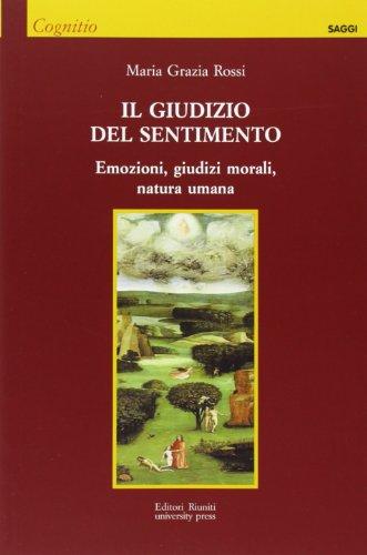 Il giudizio del sentimento. Emozioni, giudizi morali, natura umana (Cognitio) por M. Grazia Rossi
