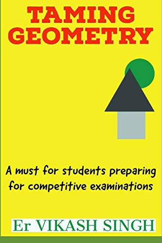 Taming Geometry: A Must for Students Preparing for Competitive Examinations.