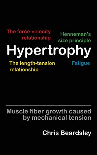 Hypertrophy: Muscle fiber growth caused by mechanical tension (English Edition) por Chris Beardsley