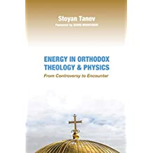 Energy in Orthodox Theology and Physics: From Controversy to Encounter (English Edition)