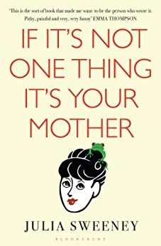 If It's Not One Thing, It's Your Mother by [Sweeney, Julia]