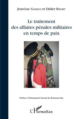 Le traitement des affaires pénales militaires en temps de paix por Jean-Luc Gadaud