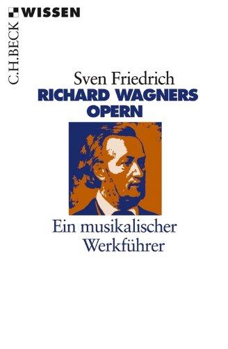 Richard Wagners Opern: Ein musikalischer Werkführer (Beck'sche Reihe)