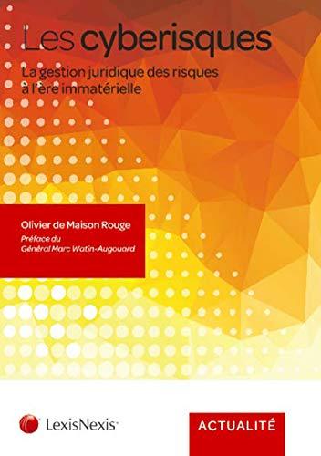 Les cyberisques: La gestion juridique des risques à l'ère immatérielle par Olivier de Maison Rouge