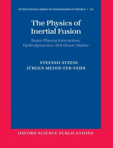 The Physics of Inertial Fusion: Beam Plasma Interaction, Hydrodynamics, Hot Dense Matter (International Series of Monographs on Physics) Plasma Fusion