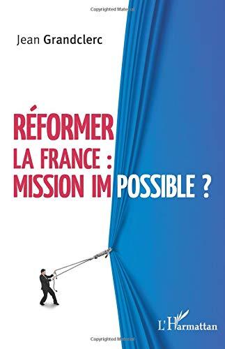 Réformer la France : mission impossible ? par Jean Grandclerc