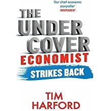 The Undercover Economist Strikes Back : How to Run or Ruin An Economy