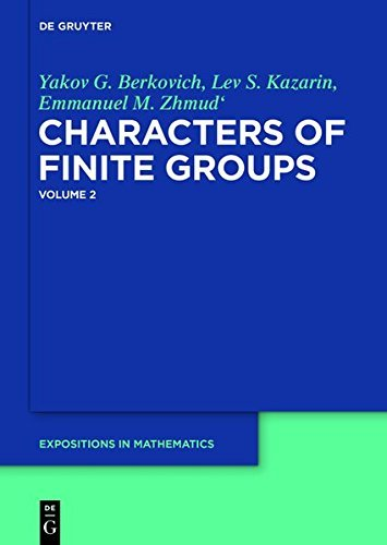 Yakov G. Berkovich; Lev S. Kazarin; Emmanuel M. Zhmud': Characters of Finite Groups. Volume 2 (De Gruyter Expositions in Mathematics)