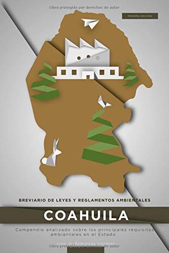 Breviario de Leyes y Reglamentos Ambientales Coahuila: Compendio analizado sobre los principales requisitos ambientales en el Estado (Breviarios sobre ... Ambiental en los Estados - México) por Lino A. Rodríguez Cisneros