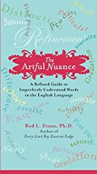 The Artful Nuance: A Refined Guide to Imperfectly Understood Words in the English Language by Rod L. Evans Ph.D. (2009-02-03)
