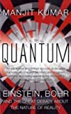 Quantum: Einstein, Bohr and the Great Debate About the Nature of Reality of Kumar, Manjit on 02 April 2009