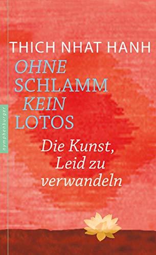 Ohne Schlamm kein Lotos: Die Kunst, Leid zu verwandeln (German Edition) par Thich Nhat Hanh