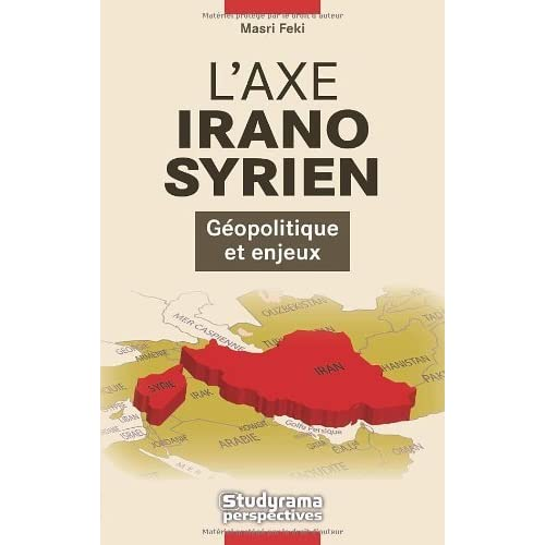 L'axe irano-syrien : Géopolitique et enjeux de Masri Feki (16 juillet 2007) Broché