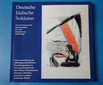 Deutsche Jüdische Soldaten 1914 - 1945 - Von der Epoche der Emanzipation bis zum Zeitalter der Weltkriege - Ausstellungskatalog (Jüdische Soldaten)
