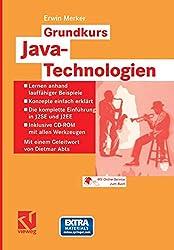 Grundkurs Java-Technologien: Lernen anhand lauffähiger Beispiele _ Konzepte einfach erklärt _ Die komplette Einführung in J2SE und J2EE _ Inklusive CD-ROM mit allen Werkzeugen