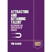 Attracting and Retaining Talent: Becoming an Employer of Choice (Palgrave Pocket Consultants) by T. Baker (2014-06-20)