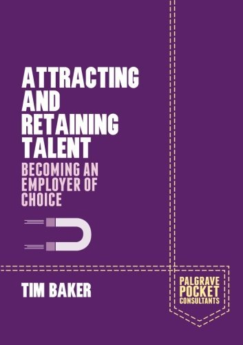 attracting-and-retaining-talent-becoming-an-employer-of-choice-palgrave-pocket-consultants-by-t-bake