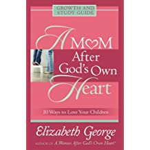 A Mom After God's Own Heart Growth and Study Guide: 10 Ways to Love Your Children (Growth and Study Guides) (English Edition)