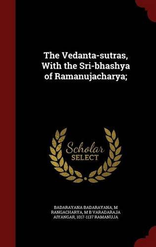 The Vedanta-sutras, With the Sri-bhashya of Ramanujacharya; by Badarayana Badarayana (2015-08-08)