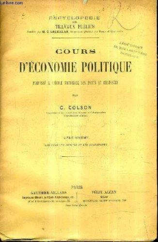 COURS D'ECONOMIE POLITIQUE PROFESSE A L'ECOLE NATIONALE DES PONTS ET CHAUSSEES / LIVRE SIXIEME LES TRAVAUX PUBLICS ET LES TRANSPORTS.