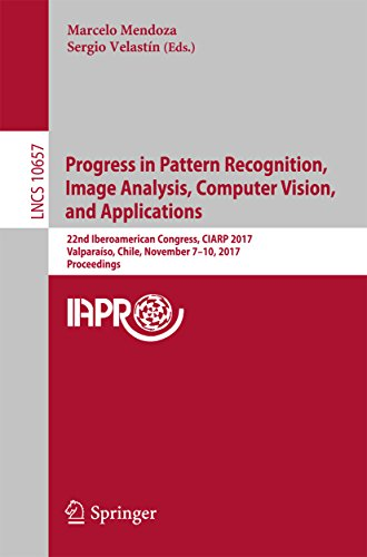 Progress in Pattern Recognition, Image Analysis, Computer Vision, and Applications: 22nd Iberoamerican Congress, CIARP 2017, Valparaíso, Chile, November (Lecture Notes in Computer Science)