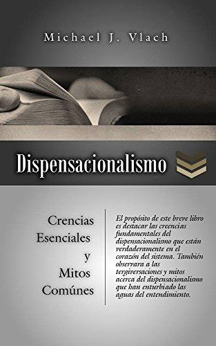DISPENSACIONALISMO: CREENCIAS ESENCIALES Y MITOS COMUNES por Michael Vlach