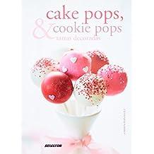 Cake pops, cookie pops & tartas decoradas / Cake pops, cookie pops & decorated cakes: Sueños dulces / Sweet Dreams