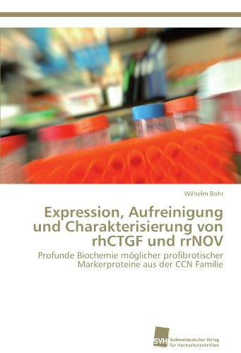 Expression, Aufreinigung und Charakterisierung von rhCTGF und rrNOV: Profunde Biochemie möglicher profibrotischer Markerproteine aus der CCN Familie