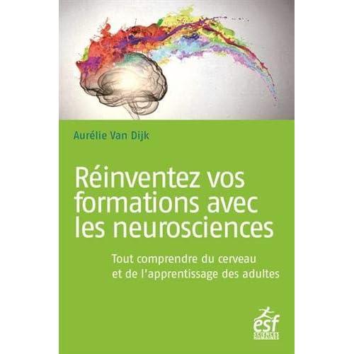 Réinventez vos formations avec les neurosciences : Tout comprendre du cerveau et de l'apprentissage des adultes