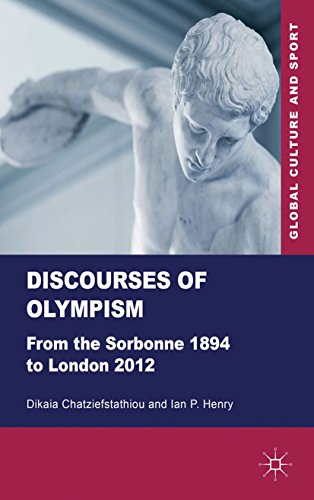 Discourses of Olympism: From the Sorbonne 1894 to London 2012 (Global Culture and Sport Series)