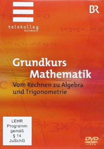 Grundkurs Mathematik - Vom Rechnen zu Algebra und Trigonometrie