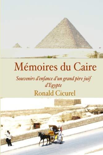 Memoires du Caire: Souvenirs d?enfance d?un grand-pere, juif d?Egypte par Ronald M Cicurel