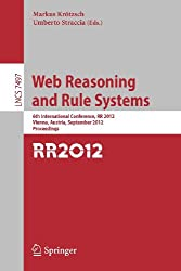 [(Web Reasoning and Rule Systems: 6th International Conference, RR 2012, Vienna, Austria, September 10-12 2012 : Proceedings )] [Author: Markus Kroetzsch] [Aug-2012]
