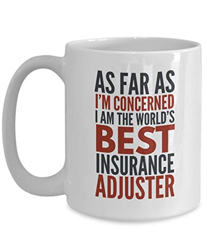Insurance Adjuster Mug As Far As I'm Concerned I Am The World's Best Insurance Adjuster Funny Coffee Mug Gift With Sayings Quotes