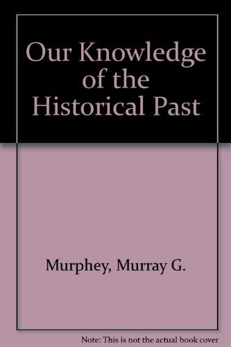 Our Knowledge of the Historical Past by Murray G. Murphey (1973-08-06)