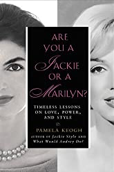 Are You a Jackie or a Marilyn?: Timeless Lessons on Love, Power, and Style by Pamela Keogh (2010-10-28)