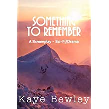 Something To Remember: A screenplay - Sci-Fi/Drama
