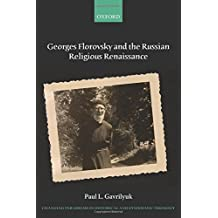 Georges Florovsky and the Russian Religious Renaissance (Changing Paradigms in Historical and Systematic Theology)