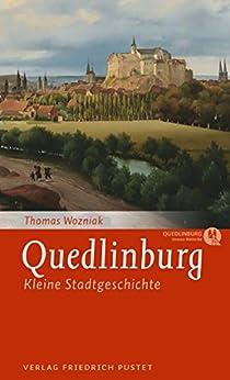 Quedlinburg: Kleine Stadtgeschichte (Kleine Stadtgeschichten)