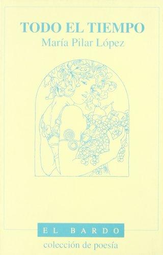 Todo el tiempo: (poesía inédita) (El bardo) por María Pilar López